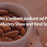 Write a brilliant podcast ad Part II: Mystery Show and Kind Snacks