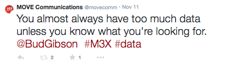 You almost always have too much data unless you know what you're looking for. @BudGibson #M3X #data