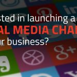 Interested in launching a social media channel for your business?